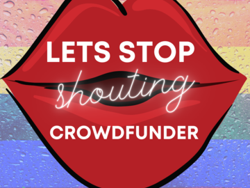 Lets Stop Shouting Crowdfunder